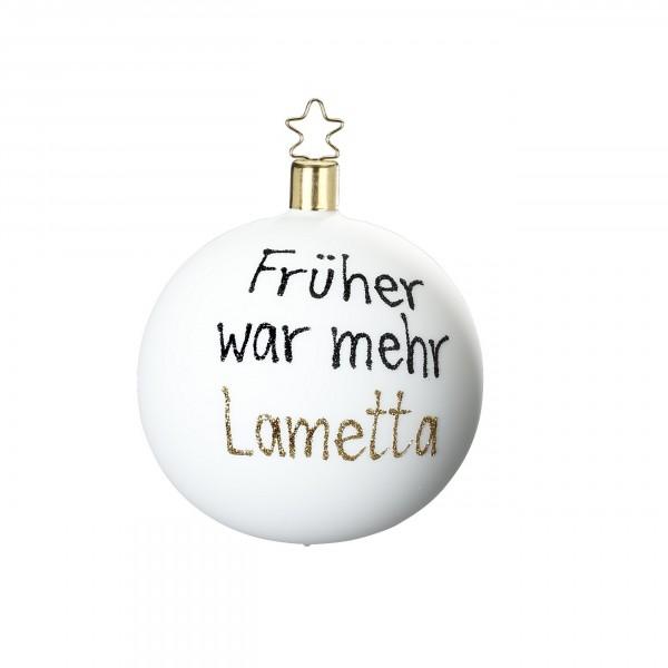 Inge-Glas Christbaumschmuck Kugel - Früher war mehr Lametta