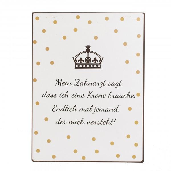Metallschild - Mein Zahnarzt sagt, dass ich eine Krone...